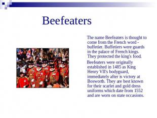 Beefeaters The name Beefeaters is thought to come from the French word - buffeti