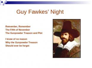 Guy Fawkes' Night Remember, Remember The Fifth of November The Gunpowder Treason