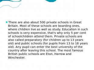 There are also about 500 private schools in Great Britain. Most of these schools