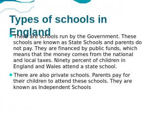 Types of schools in England There are schools run by the Government. These schoo