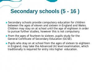 Secondary schools (5 - 16 ) Secondary schools provide compulsory education for c