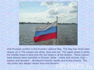 One Russian symbol is the Russian national flag. This flag has three wide stripe