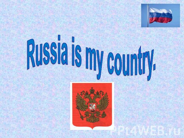 Russia is my country