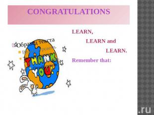 CONGRATULATIONS LEARN, LEARN and LEARN. Remember that: ''Money spent on the brai