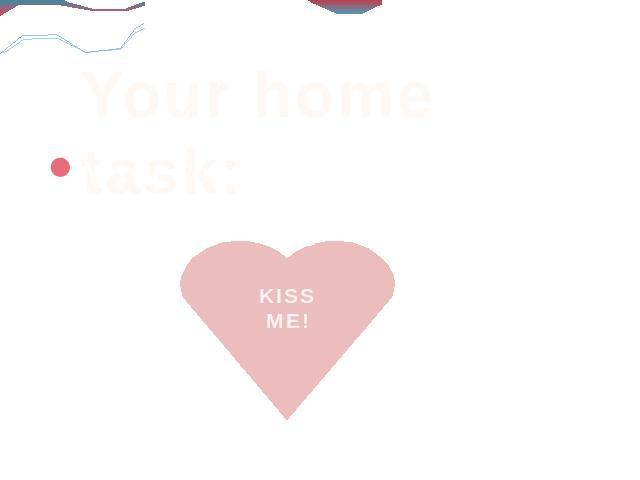 Your home task: Write your own Valentine Card.