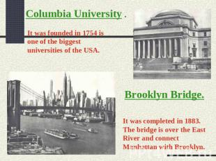 Columbia University . It was founded in 1754 is one of the biggest universities