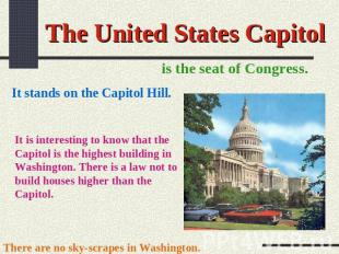 The United States Capitol is the seat of Congress. It stands on the Capitol Hill