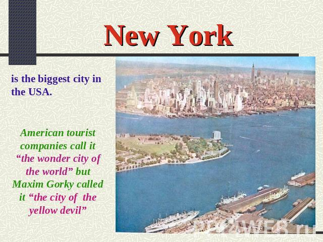 "New York is the biggest city in the USA. American tourist companies call it ""the wonder city of the world"" but Maxim Gorky called it ""the city of the yellow devil"""