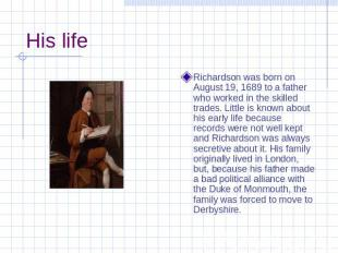 His life Richardson was born on August 19, 1689 to a father who worked in the sk