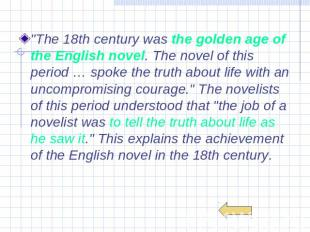 """The 18th century was the golden age of the English novel. The novel of this per"