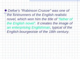 "Defoe's ""Robinson Crusoe"" was one of the forerunners of the English realistic no"