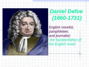 Daniel Defoe (1660-1731) English novelist, pamphleteer, and journalist; the foun