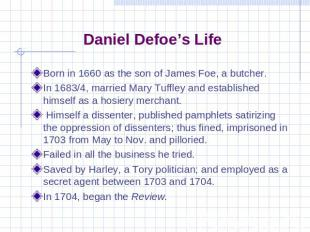 Daniel Defoe's Life Born in 1660 as the son of James Foe, a butcher.In 1683/4, m