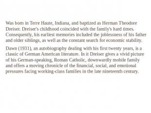 Was born in Terre Haute, Indiana, and baptized as Herman Theodore Dreiser. Dreis