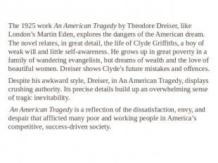 The 1925 work An American Tragedy by Theodore Dreiser, like London's Martin Eden