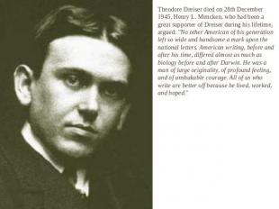 Theodore Dreiser died on 28th December 1945. Henry L. Mencken, who had been a gr