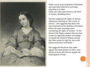 Fuller was an early proponent of feminism and especially believed in providing e