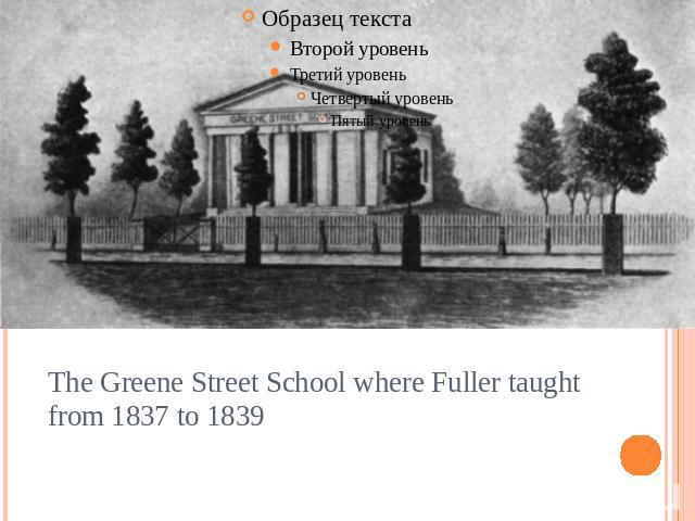 The Greene Street School where Fuller taught from 1837 to 1839