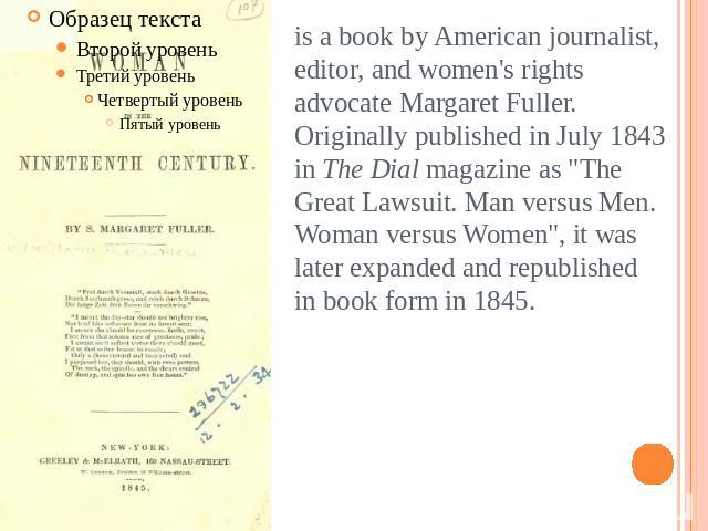 is a book by American journalist, editor, and women's rights advocate Margaret Fuller. Originally published in July 1843 in The Dial magazine as