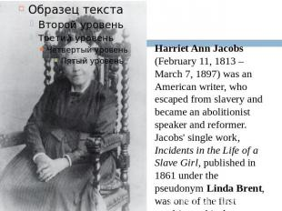 Harriet Ann Jacobs (February 11, 1813 – March 7, 1897) was an American writer, w