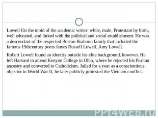 Lowell fits the mold of the academic writer: white, male, Protestant by birth, w
