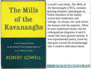 Lowell's next book, The Mills of the Kavanaughs (1951), contains moving dramatic