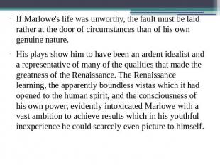 If Marlowe's life was unworthy, the fault must be laid rather at the door of cir
