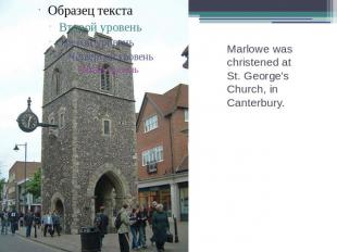 Marlowe was christened at St. George's Church, in Canterbury.