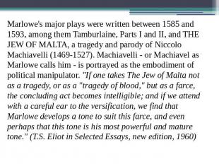 Marlowe's major plays were written between 1585 and 1593, among them Tamburlaine