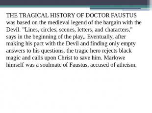 THE TRAGICAL HISTORY OF DOCTOR FAUSTUS was based on the medieval legend of the b