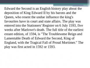 Edward the Second is an English history play about the deposition of King Edward