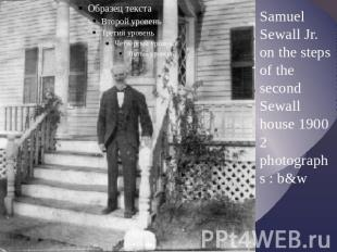 Samuel Sewall Jr. on the steps of the second Sewall house 1900 2 photographs : b