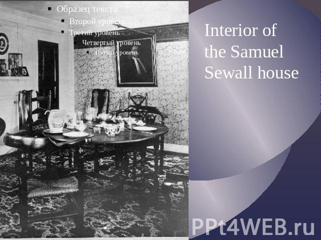 Interior of the Samuel Sewall house