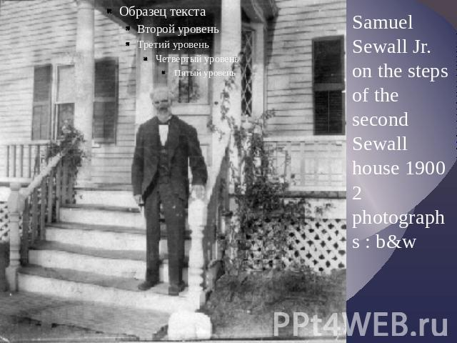 Samuel Sewall Jr. on the steps of the second Sewall house 1900 2 photographs : b&w