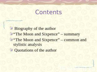 "Contents Biography of the author ""The Moon and Sixpence"" – summary ""The Moon and"