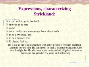 Expressions, characterizing Strickland: to tell smb to go to the devilshe can go