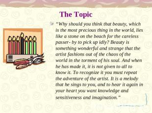 "The Topic ""Why should you think that beauty, which is the most precious thing in"