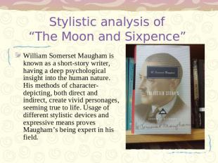 "Stylistic analysis of ""The Moon and Sixpence"" William Somerset Maugham is known"
