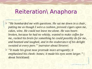 "Reiteration\ Anaphora ""He bombarded me with questions. He sat me down in a chair"