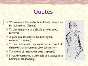 Quotes We know our friends by their defects rather than by their merits. (friend