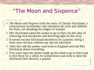 """The Moon and Sixpence"" The Moon and Sixpence tells the story of Charles Strickl"