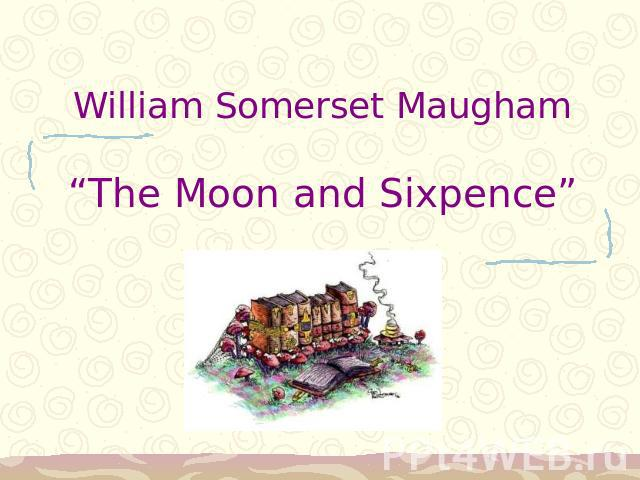 "William Somerset Maugham""The Moon and Sixpence"""