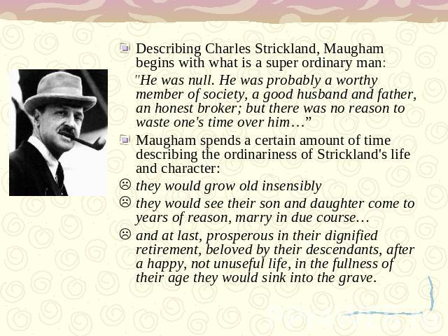 Describing Charles Strickland, Maugham begins with what is a super ordinary man: