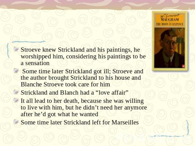 Stroeve knew Strickland and his paintings, he worshipped him, considering his paintings to be а sensation Some time later Strickland got ill; Stroeve and the author brought Strickland to his house and Blanche Stroeve took care for him Strickland and…