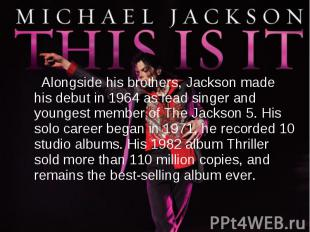 Alongside his brothers, Jackson made his debut in 1964 as lead singer and younge