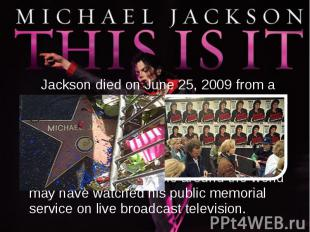 Jackson died on June 25, 2009 from a drug overdose, amidst preparations for his