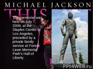 The memorial was held on July 7, 2009, at the Staples Center in Los Angeles, pre