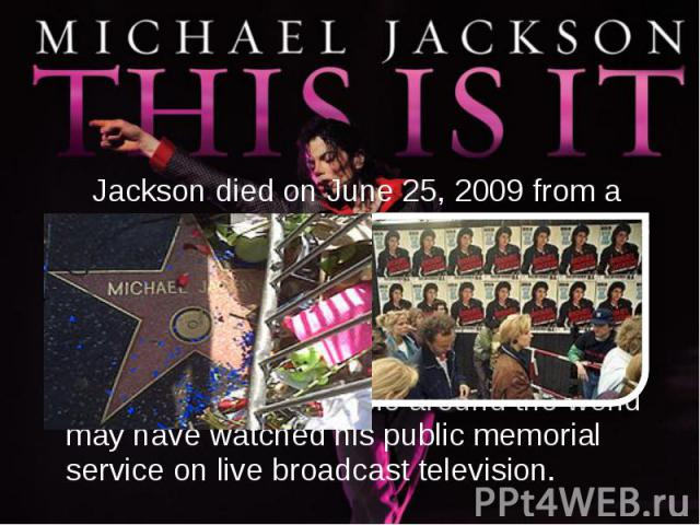 Jackson died on June 25, 2009 from a drug overdose, amidst preparations for his This Is It concert series. The Los Angeles County Coroner ruled his death a homicide. Jackson's death was a big loss in world of music. It was estimated that as many as …