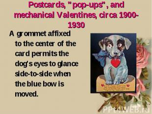 "Postcards, ""pop-ups"", and mechanical Valentines, circa 1900-1930 A grommet affix"