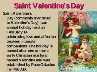 Saint Valentine's Day Saint Valentine's Day (commonly shortened to Valentine's D